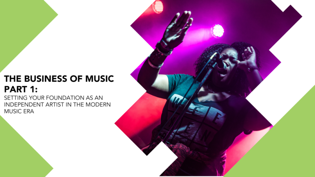 The Business of Music PARt 1: Setting your Foundation as an Independent Artist in the Modern Music Era